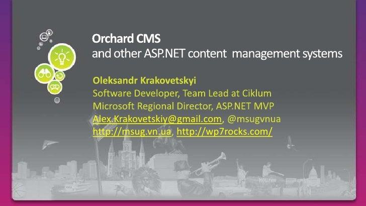 Orchard CMSand other ASP.NET content  management systems<br />OleksandrKrakovetskyi<br />Software Developer, Team Lead at ...