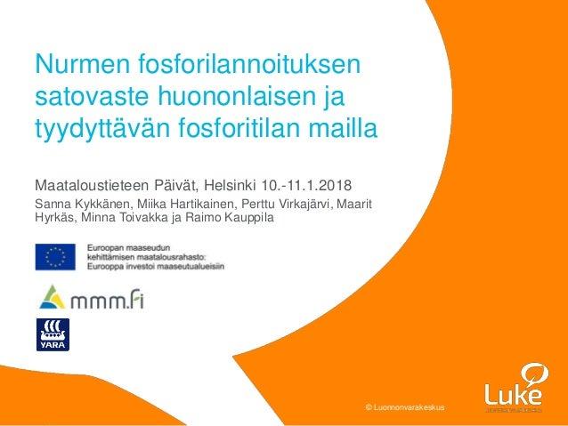 © Luonnonvarakeskus© Luonnonvarakeskus Maataloustieteen Päivät, Helsinki 10.-11.1.2018 Sanna Kykkänen, Miika Hartikainen, ...
