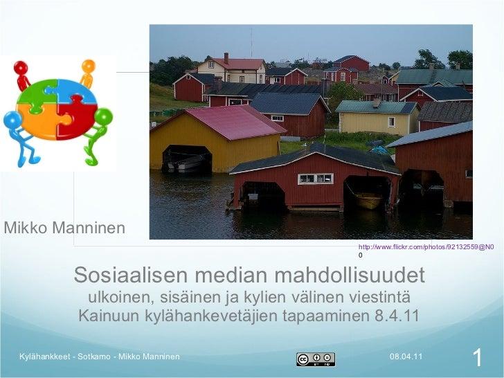 Sosiaalisen median mahdollisuudet ulkoinen, sisäinen ja kylien välinen viestintä Kainuun kylähankevetäjien tapaaminen 8.4....
