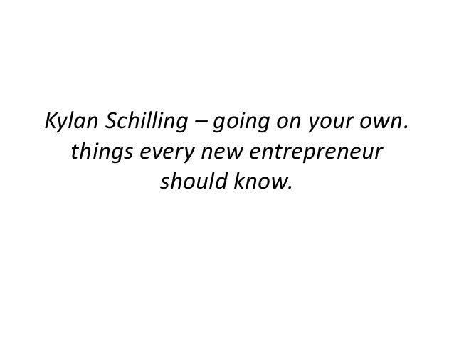 Kylan Schilling – going on your own. things every new entrepreneur should know.