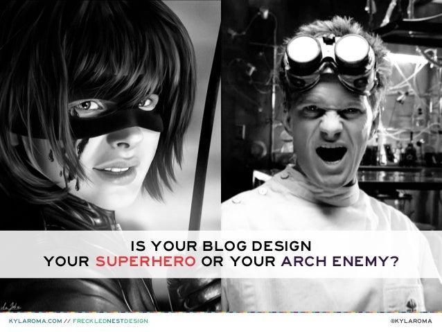 is your blog design your superhero or your arch Enemy?  kylaroma.com // FreckledNestDesign  @kylaroma