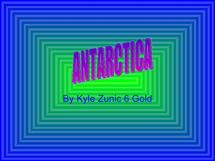 By Kyle Zunic 6 Gold ANTARCTICA