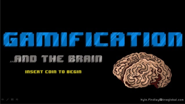 Gamification and the Brain   Kyle Findlay