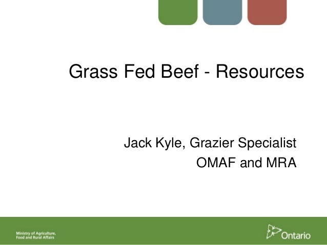 Grass Fed Beef - Resources  Jack Kyle, Grazier Specialist OMAF and MRA