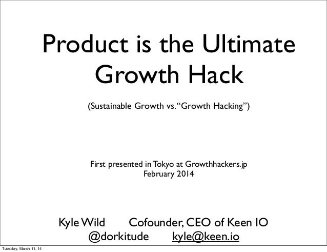 "(Sustainable Growth vs.""Growth Hacking"") Kyle Wild Cofounder, CEO of Keen IO @dorkitude kyle@keen.io Product is the Ultima..."