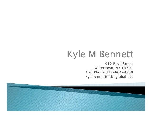 912 Boyd Street     Watertown, NY 13601Cell Phone 315-804-4869kylebennett@sbcglobal.net