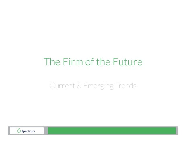 The Firm of the Future Current & Emerging Trends