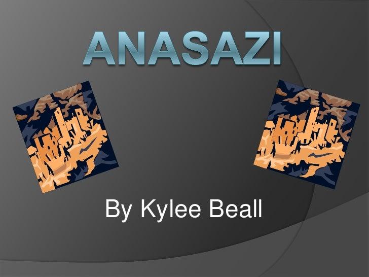 ANASAZI<br />By Kylee Beall<br />