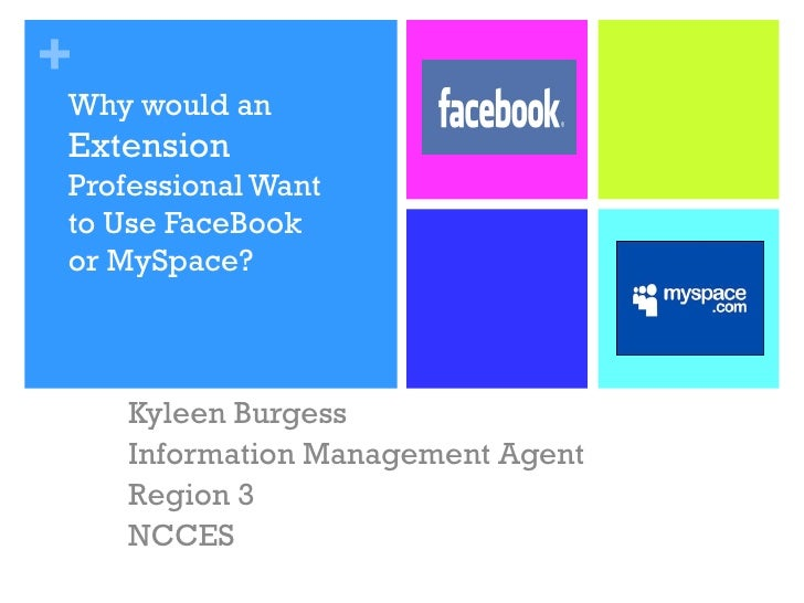 Why would an  Extension  Professional Want to Use FaceBook or MySpace? Kyleen Burgess Information Management Agent Region ...