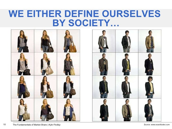 WE EITHER DEFINE OURSELVES  BY SOCIETY… Source: www.exactitudes.com