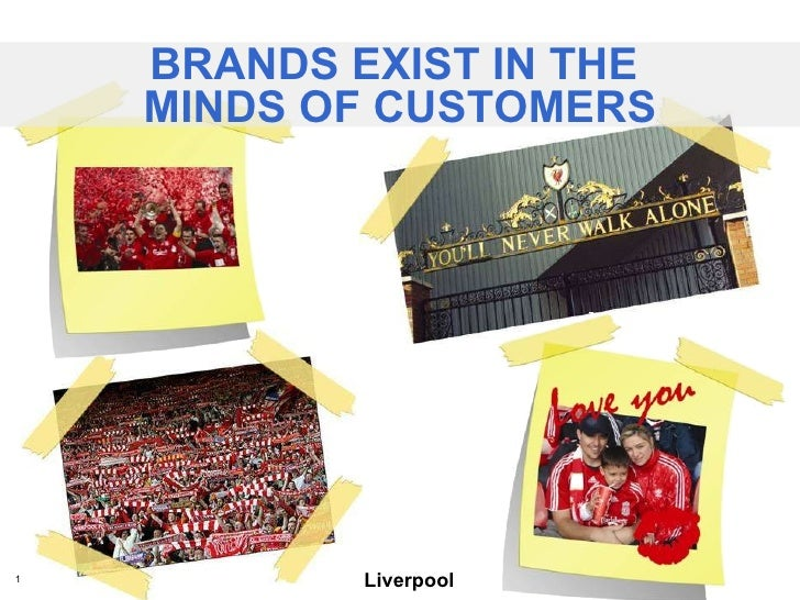 BRANDS EXIST IN THE  MINDS OF CUSTOMERS Liverpool