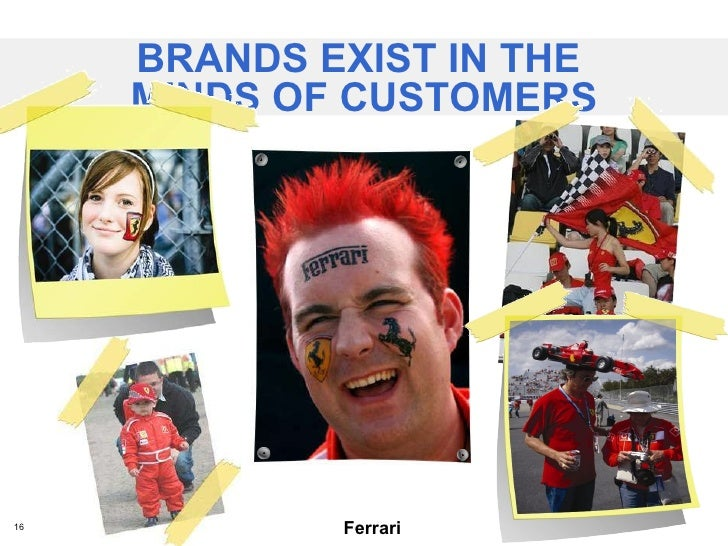 BRANDS EXIST IN THE  MINDS OF CUSTOMERS Ferrari