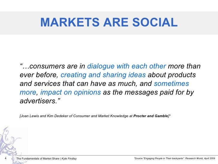 """MARKETS ARE SOCIAL *Source:""""Engaging People in Their backyards"""". Research World, April 2009 """"… consumers are in  dialogue ..."""