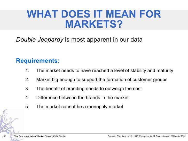 <ul><li>Double Jeopardy  is most apparent in our data </li></ul><ul><li>Requirements: </li></ul><ul><ul><li>The market nee...
