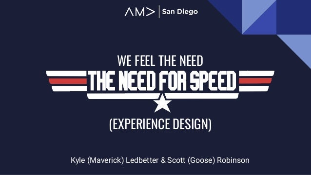 WE FEEL THE NEED Kyle (Maverick) Ledbetter & Scott (Goose) Robinson (EXPERIENCE DESIGN)
