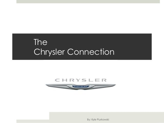 TheChrysler Connection            By: Kyle Piurkowski