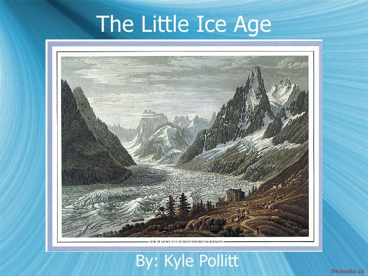 The Little Ice Age By: Kyle Pollitt Swisseduc.ch