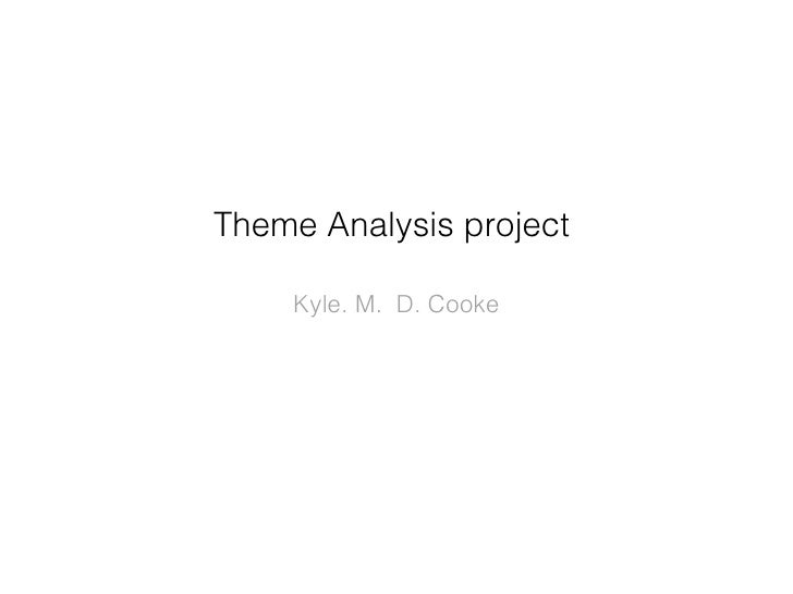 Theme Analysis project    Kyle. M. D. Cooke