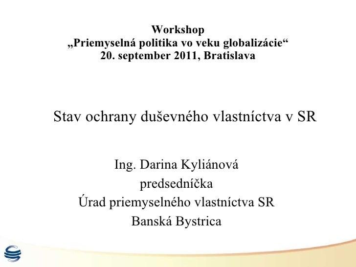 """Workshop """"Priemyselná politika vo veku globalizácie"""" 20. september 2011, Bratislava Ing. Darina Kyliánová predsedníčka Úra..."""