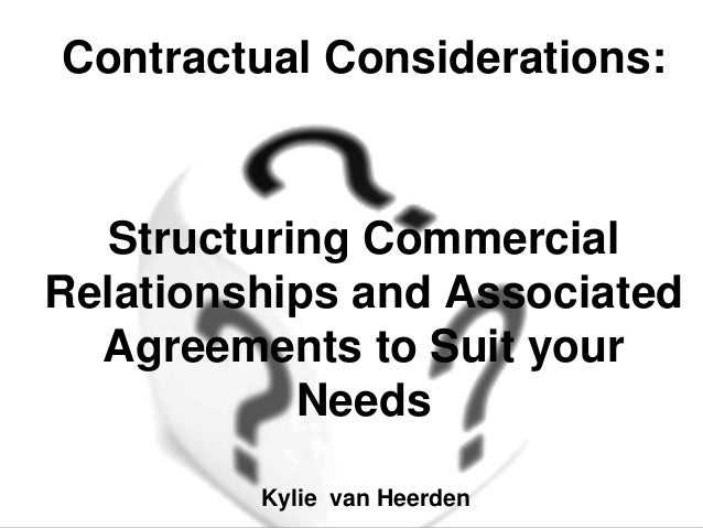 Contractual Considerations:   Structuring CommercialRelationships and Associated  Agreements to Suit your            Needs...