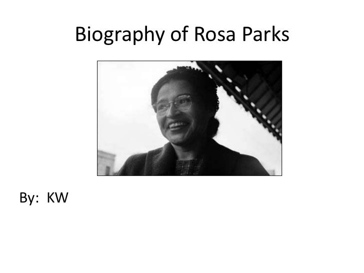 Biography of Rosa Parks<br />By:  KW<br />