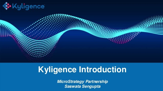 Kyligence Introduction MicroStrategy Partnership Saswata Sengupta