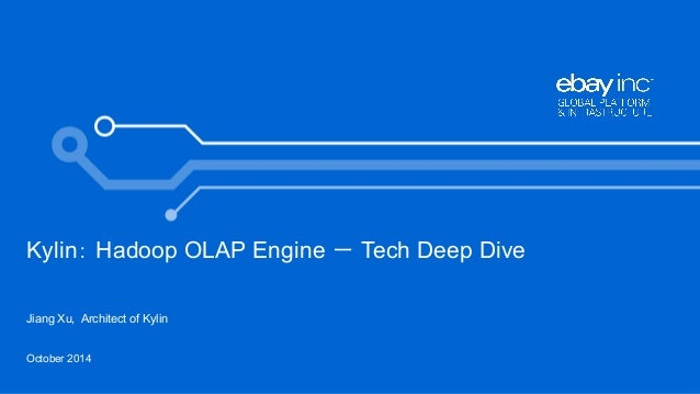 1  Kylin: Hadoop OLAP Engine - Tech Deep Dive  Jiang Xu, Architect of Kylin  October 2014
