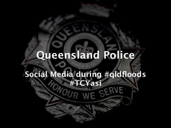 Queensland PoliceSocial Media during #qldfloods           #TCYasi