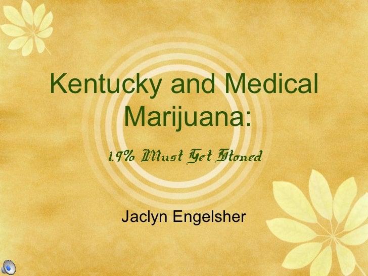Kentucky and Medical     Marijuana:    1.9% Must Get Stoned     Jaclyn Engelsher