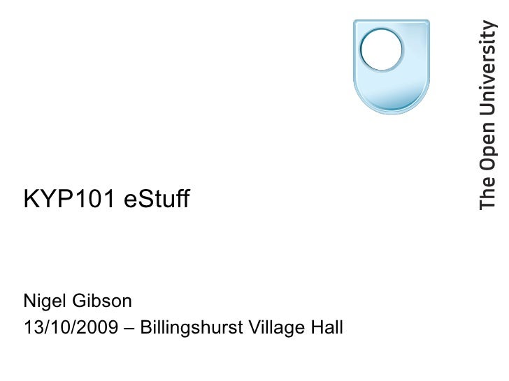KYP101 eStuff Nigel Gibson 13/10/2009 – Billingshurst Village Hall