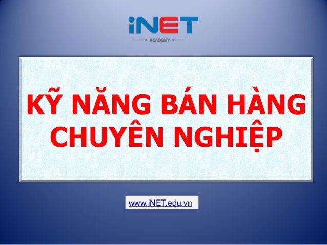 KỸ NĂNG BÁN HÀNG CHUYÊN NGHIỆP www.iNET.edu.vn
