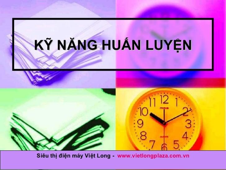 KỸ NĂNG HUẤN LUYỆN Siêu thị điện máy Việt Long -  www.vietlongplaza.com.vn