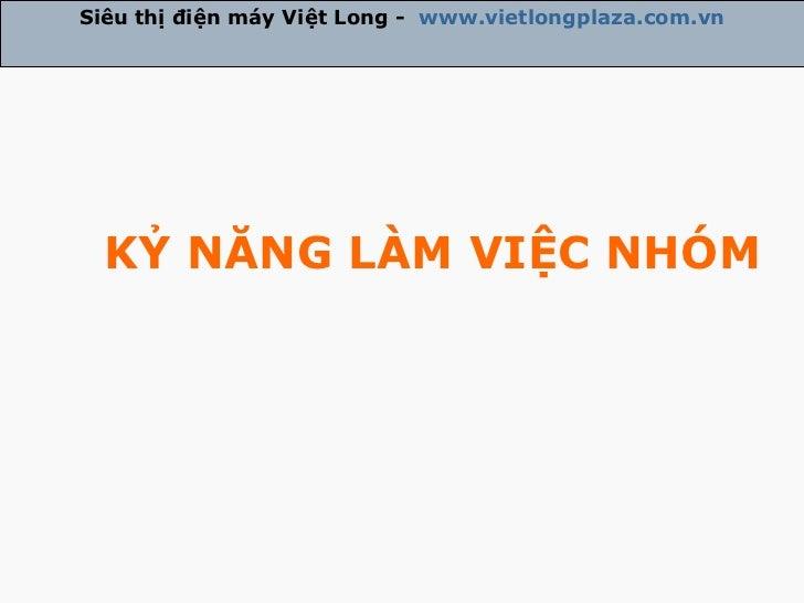 KỶ NĂNG LÀM VIỆC NHÓM Siêu thị điện máy Việt Long -  www.vietlongplaza.com.vn