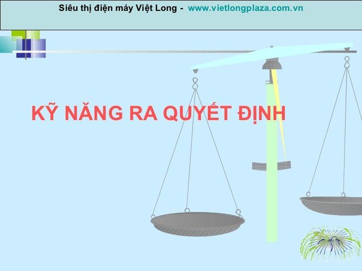 KỸ NĂNG RA QUYẾT ĐỊNH Siêu thị điện máy Việt Long -  www.vietlongplaza.com.vn