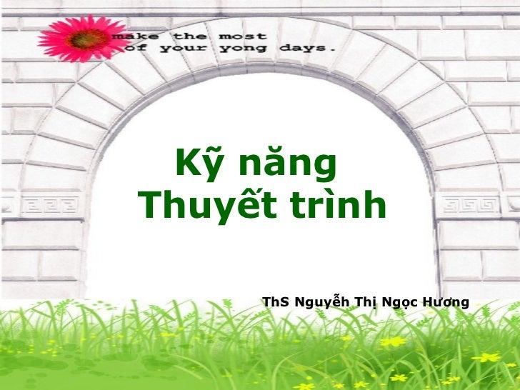 Kỹ năngThuyết trình     ThS Nguyễh Thị Ngọc Hương