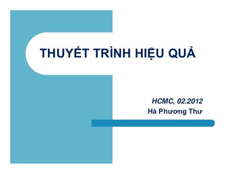 THUYẾT TRÌNH HIỆU QUẢ               HCMC, 02.2012              Hà Phương Thư