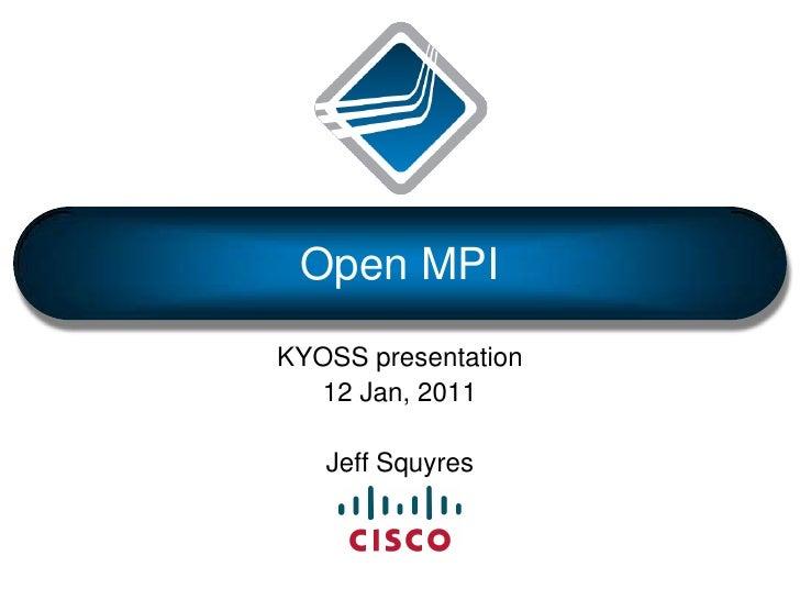 Open MPI<br />KYOSS presentation<br />12 Jan, 2011<br />Jeff Squyres<br />