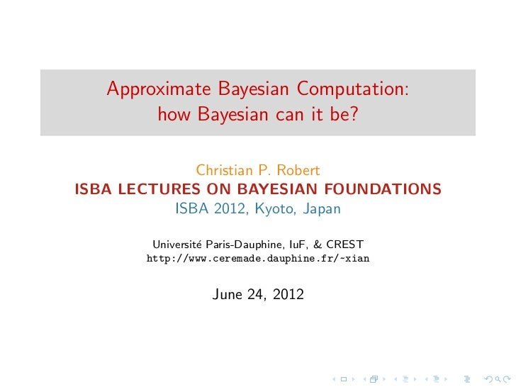Approximate Bayesian Computation:        how Bayesian can it be?             Christian P. RobertISBA LECTURES ON BAYESIAN ...