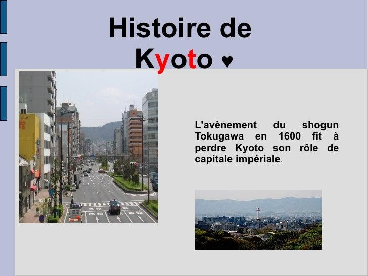 Histoire de  K y o t o  ♥ L'avènement du shogun Tokugawa en 1600 fit à perdre Kyoto son rôle de capitale impériale .