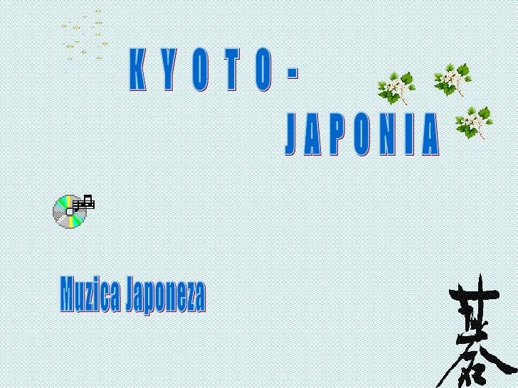 K  Y  O  T  O  - J A P O N I A Muzica Japoneza