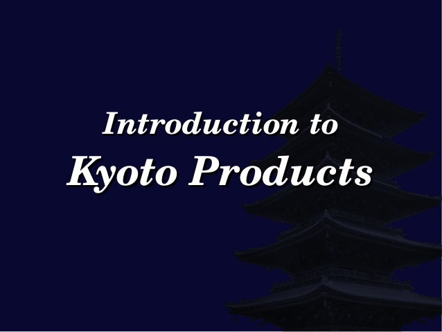 IntroductiontoIntroductionto KyotoProductsKyotoProducts