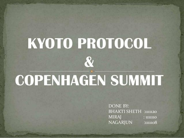 KYOTO PROTOCOL & COPENHAGEN SUMMIT DONE BY: BHAKTI SHETH :1111120 MIRAJ : 1111110 NAGARJUN :1111108