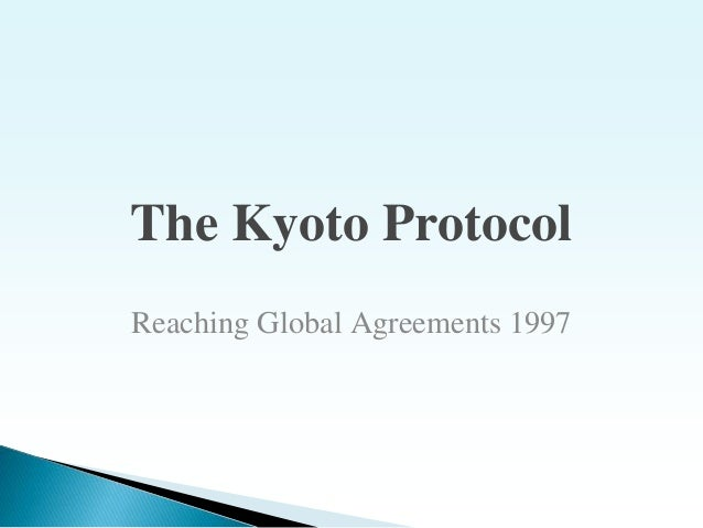 The Kyoto Protocol Reaching Global Agreements 1997