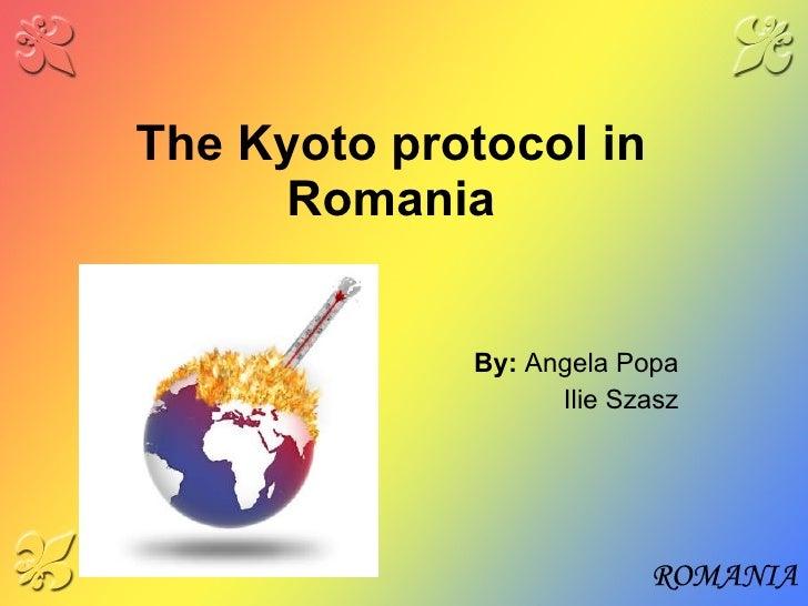The Kyoto protocol in Romania By :  Angela Popa Ilie Szasz