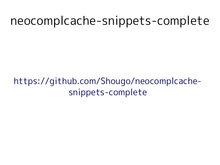 neocomplcache-snippets-completehttps://github.com/Shougo/neocomplcache-            snippets-complete