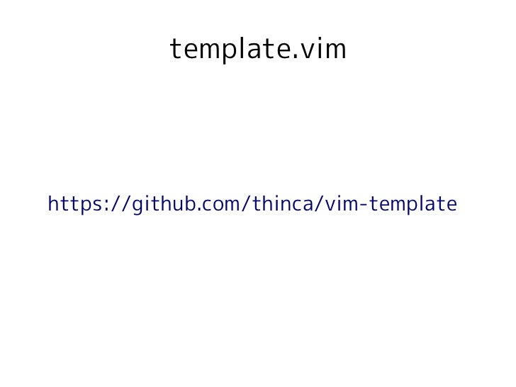 template.vimhttps://github.com/thinca/vim-template