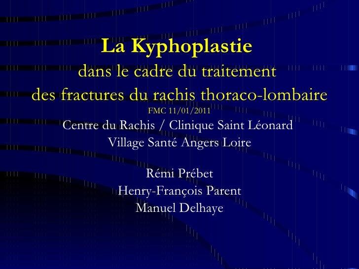 La Kyphoplastie   dans le cadre du traitement  des fractures du rachis thoraco-lombaire FMC 11/01/2011 Centre du Rachis / ...