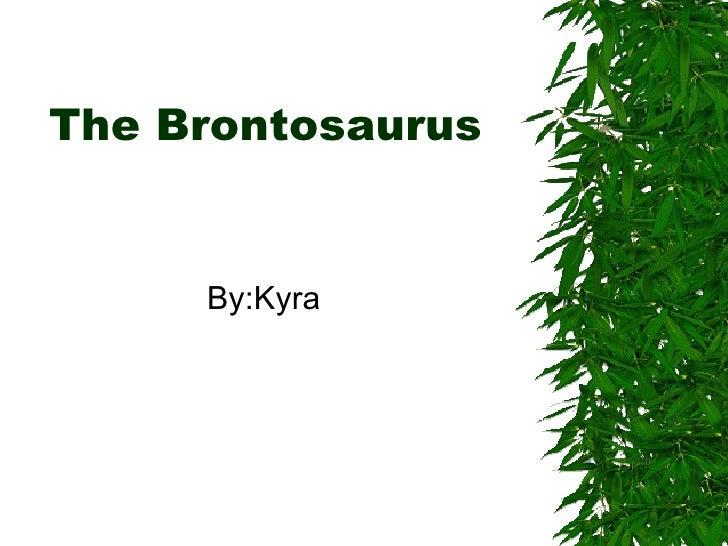 The Brontosaurus  By:Kyra