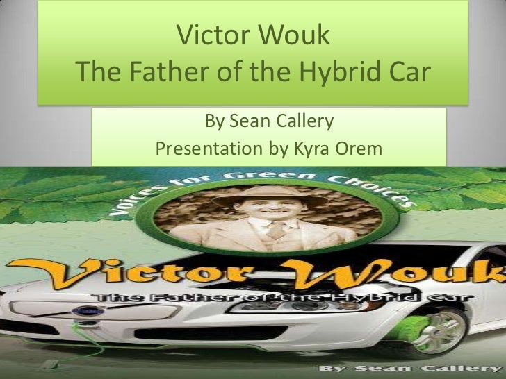 Victor WoukThe Father of the Hybrid Car<br />By Sean Callery<br />Presentation by Kyra Orem<br />