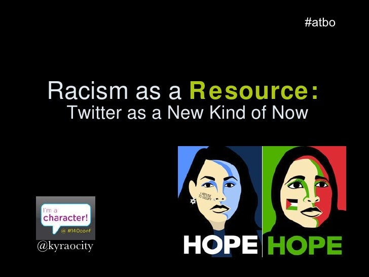 Racism as a  Resource:  Twitter as a New Kind of Now #atbo @kyraocity